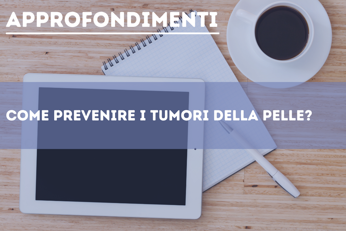 PS-newssito_approfondimenti_prevenzione-tumori-pelle_062021.png